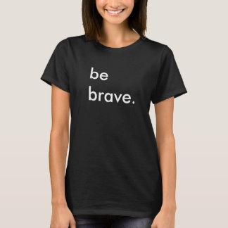 Seien Sie tapfere Damen-schwarzer T - Shirt