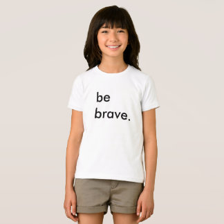 Seien Sie tapferer Kinderweiß-T - Shirt