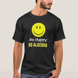 Seien Sie tun Algebra glücklich T-Shirt