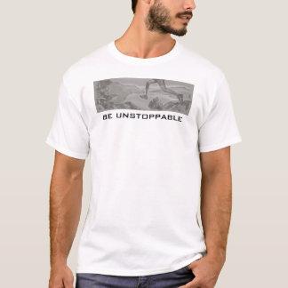 seien Sie unaufhaltsam T-Shirt