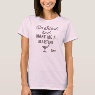 Seien Sie und machen Sie mich einen Martini still T-Shirt
