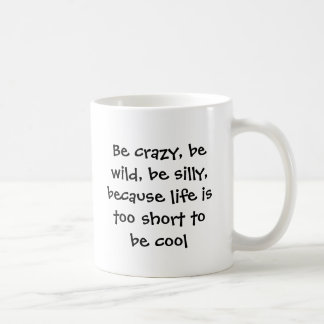 Seien Sie verrückt, seien Sie wild, seien Sie Kaffeetasse