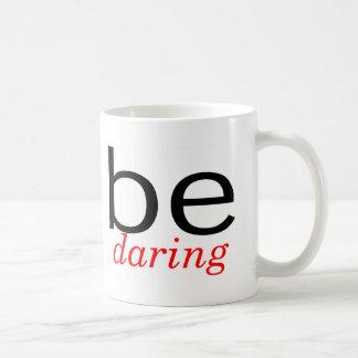 Seien Sie verwegen Kaffeetasse