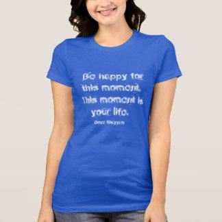 Seien Sie während dieses Momentes glücklich. T - T-Shirt