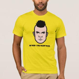 Seien Sie, wem Sie tobe wollen T-Shirt