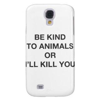 Seien Sie zu den Tieren nett, oder ich töte Sie Galaxy S4 Hülle