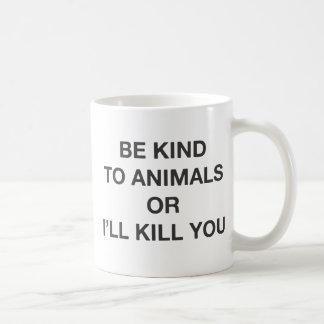 Seien Sie zu den Tieren nett, oder ich töte Sie Kaffeetasse