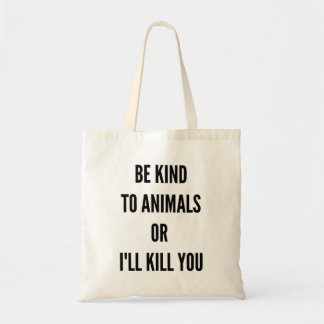 Seien Sie zu den Tieren nett, oder ich töte Sie Tragetasche