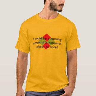Sein könnte eine Morgenperson, wenn es näher an T-Shirt