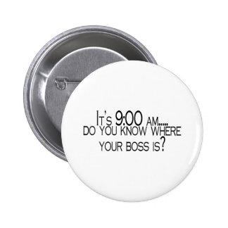Seine 9 morgens wissen Sie, wo Ihr Chef ist Button