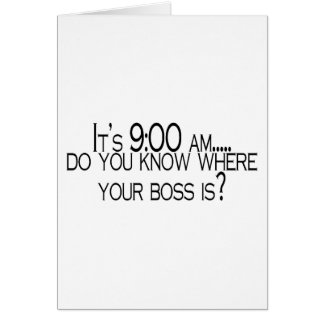 Seine 9 morgens wissen Sie, wo Ihr Chef ist Grußkarte