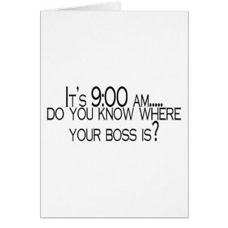 Seine 9 morgens wissen Sie, wo Ihr Chef ist Karten