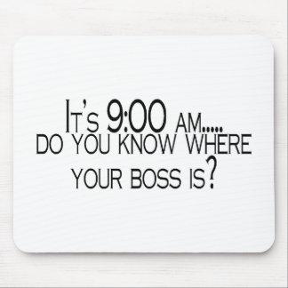 Seine 9 morgens wissen Sie, wo Ihr Chef ist Mauspad