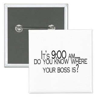 Seine 9 morgens wissen Sie, wo Ihr Chef ist Quadratischer Button 5,1 Cm