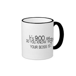Seine 9 morgens wissen Sie, wo Ihr Chef ist Ringer Tasse