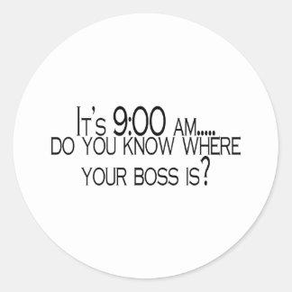 Seine 9 morgens wissen Sie, wo Ihr Chef ist Runder Aufkleber