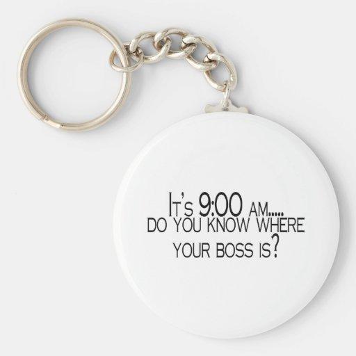 Seine 9 morgens wissen Sie, wo Ihr Chef ist Schlüsselanhänger