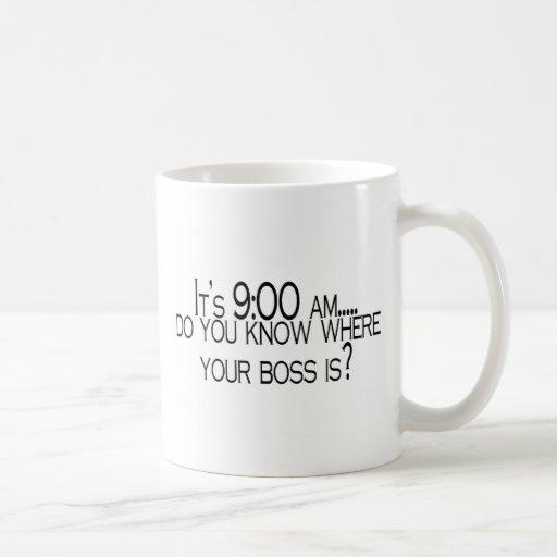 Seine 9 morgens wissen Sie, wo Ihr Chef ist Teetasse
