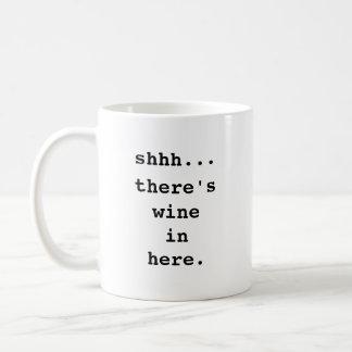 Shhh… Es gibt Wein herein hier. Kaffee-Tasse