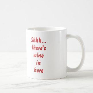 Shhh… gibt es Wein herein hier Kaffeetasse