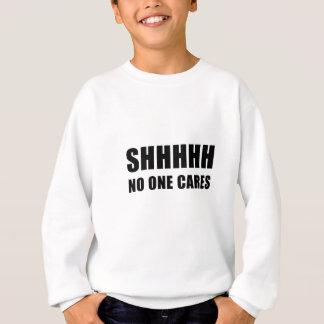Shhhhh niemand interessiert sich sweatshirt