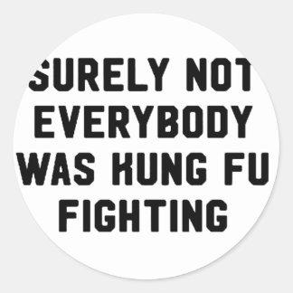Sicher war nicht jeder kung fu Fighting Runder Aufkleber