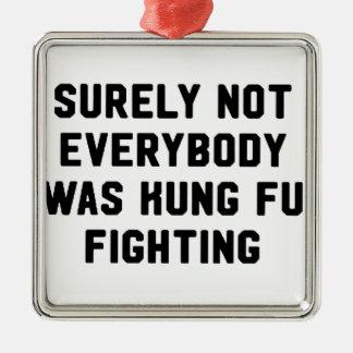 Sicher war nicht jeder kung fu Fighting Silbernes Ornament