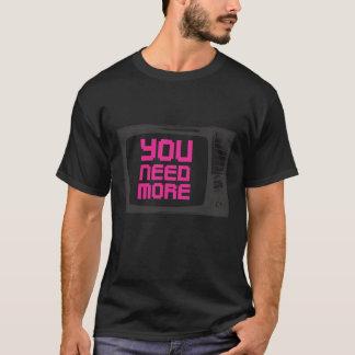 Sie benötigen mehr Fernsehen T-Shirt