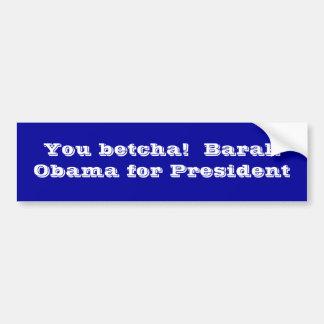 Sie betcha!  Barak Obama für Präsidenten Autoaufkleber