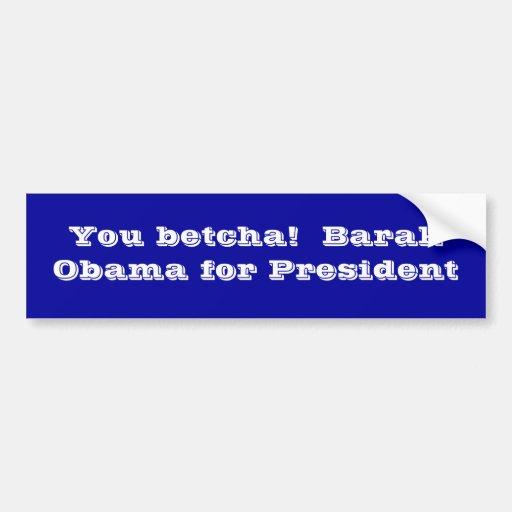 Sie betcha!  Barak Obama für Präsidenten Auto Aufkleber