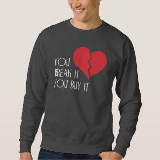 Sie brechen es Sie Kauf es Valentinstag-Herz Sweatshirt