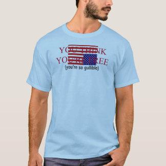 Sie denken, dass Sie frei sind [0402356] T-Shirt