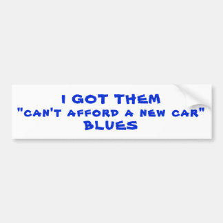Sie erhalten kann sich ein neues Auto, Blues nicht Autoaufkleber