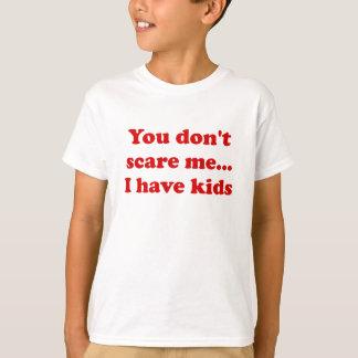 Sie erschrecken mich nicht… Ich habe Kinder T-Shirt