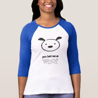 You Had Me At Woof Ladies 3/4 Sleeve Raglan Tee