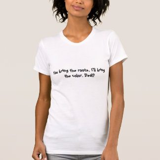 Sie holen Wurzelt-stück T-Shirt