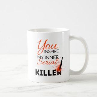Sie inspirieren meinen inneren Serienmörder Kaffeetasse