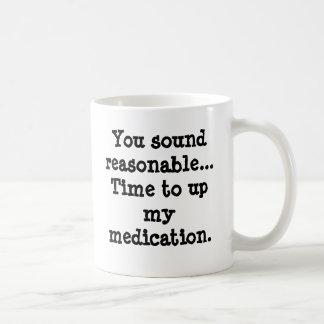 Sie klingen angemessene… Zeit up meine Medikation Kaffeetasse