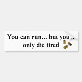 Sie können laufen, aber Sie werden die nur müdes Autoaufkleber