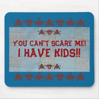 Sie können mich nicht erschrecken! , Habe ich Kind Mauspads