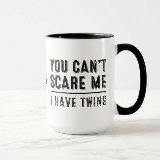 Sie können mich nicht erschrecken, ich haben tasse