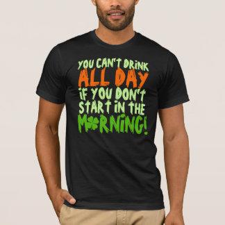 Sie können nicht den ganzen Tag trinken, wenn Sie T-Shirt