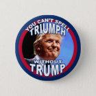 Sie können TRIUMPH nicht ohne TRUMPF buchstabieren Runder Button 5,1 Cm