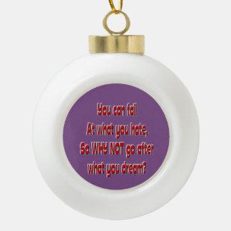 Sie können versagen, an was Sie hassen, also, an Keramik Kugel-Ornament