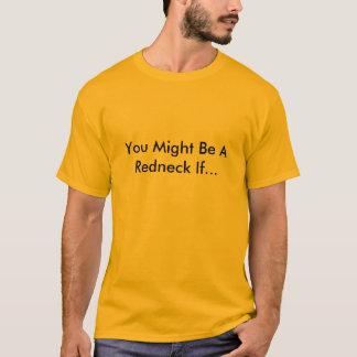 Sie konnten ein Redneck sein wenn… T-Shirt