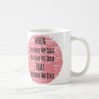 Sie lassen keine Ahnung - für das ahnungslose es Kaffeetasse