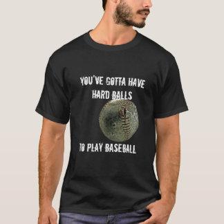 Sie müssen die harten Bälle haben, zum des T-Shirt