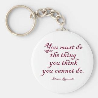 Sie müssen die Sache tun, die Sie denken, dass Sie Schlüsselanhänger