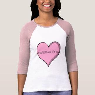 Sie müssen rosa Süßigkeits-Herz-Shirt tun T-Shirt