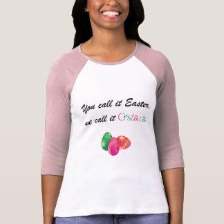 Sie nennen es Ostern, wir nennen es Ostara Shirts